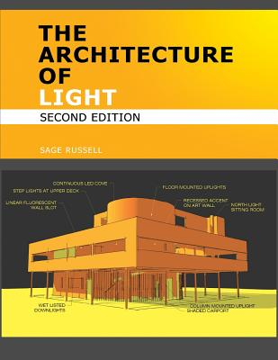 The Architecture of Light (2nd Edition): Architectural Lighting Design Concepts and Techniques - Russell, Sage