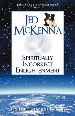 Spiritually Incorrect Enlightenment - McKenna, Jed