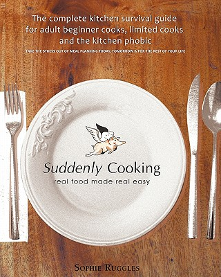 Suddenly Cooking - Real Food Made Real Easy - Ruggles, Sophie Louisa