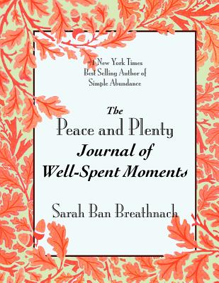 The Peace and Plenty Journal of Well-Spent Moments - Ban Breathnach, Sarah