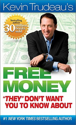 "Free Money ""They"" Don't Want You to Know About - Trudeau, Kevin"