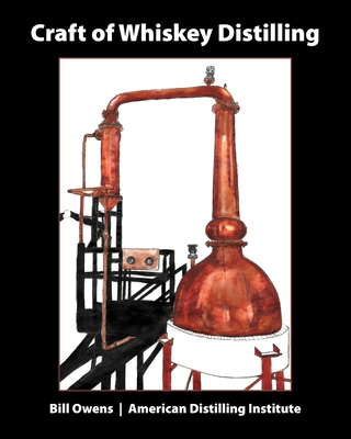 Craft of Whiskey Distilling - Owens, Bill, and Owen Bill