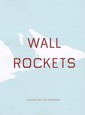 Wall Rockets - Dennison, Lisa, and Ruscha, Ed, and Powers, Bill
