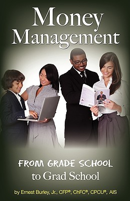 Money Management: From Grade School to Grad School - Burley, Ernest Jr