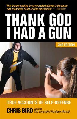 Thank God I Had a Gun: True Accounts of Self-Defense - Bird, Chris