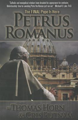 Petrus Romanus: The Final Pope Is Here - Horn, Thomas, and Putnam, Cris