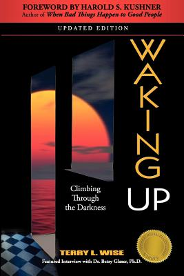 Waking Up: Climbing Through the Darkness - Wise, Terry, and Kushner, Harold (Foreword by)