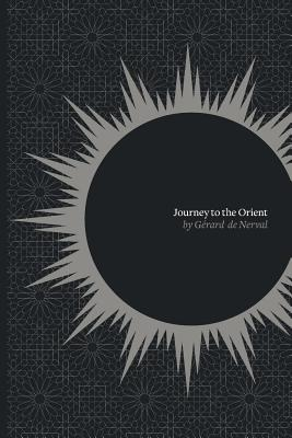 Journey to the Orient - De Nerval, Gerard, and Elphinstone, Conrad (Translated by)