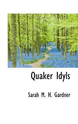Quaker Idyls - M H Gardner, Sarah