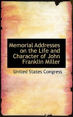Memorial Addresses on the Life and Character of John Franklin Miller - Congress, United States, Professor