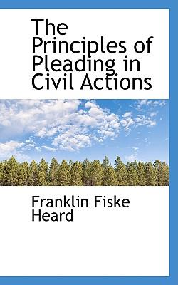 The Principles of Pleading in Civil Actions - Heard, Franklin Fiske