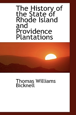 The History of the State of Rhode Island and Providence Plantations - Bicknell, Thomas Williams