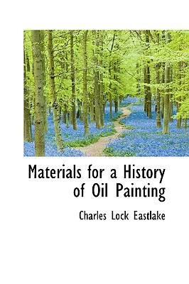 Materials for a History of Oil Painting - Eastlake, Charles Lock, Sir