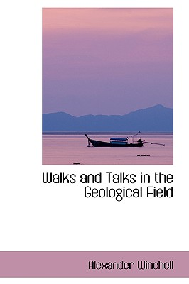 Walks and Talks in the Geological Field - Winchell, Alexander