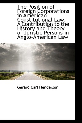 The Position of Foreign Corporations in American Constitutional Law: A Contribution to the History a - Henderson, Gerard Carl