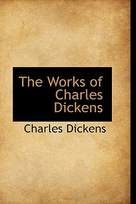 The Works of Charles Dickens - Dickens, Charles