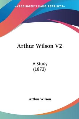 Arthur Wilson V2: A Study (1872) - Wilson, Arthur