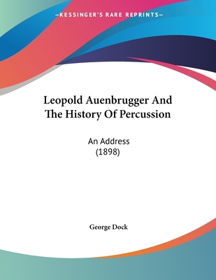 Leopold Auenbrugger and the History of Percussion: An Address (1898) - Dock, George