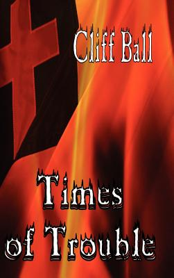 Times of Trouble: A Christian Fiction Novel - Ball, Cliff