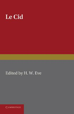 Le Cid - Corneille, Pierre, and Eve, H W (Editor)