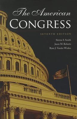 The American Congress - Smith, Steven S., and Roberts, Jason M., and Vander Wielen, Ryan J.
