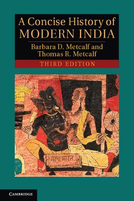 A Concise History of Modern India - Metcalf, Barbara Daly, and Metcalf, Thomas R.