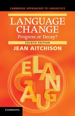 Language Change: Progress or Decay? - Aitchison, Jean
