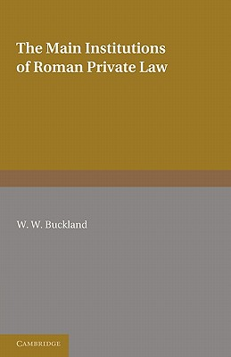 The Main Institutions of Roman Private Law - Buckland, W. W.
