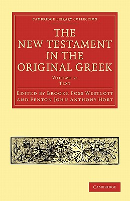 The New Testament in the Original Greek - Westcott, Brooke Foss (Editor), and Hort, Fenton John Anthony (Editor)