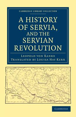 A History of Servia, and the Servian Revolution - Ranke, Leopold von, and Kerr, Louisa Hay (Translated by)