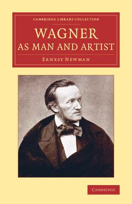 Wagner as Man and Artist - Newman, Ernest