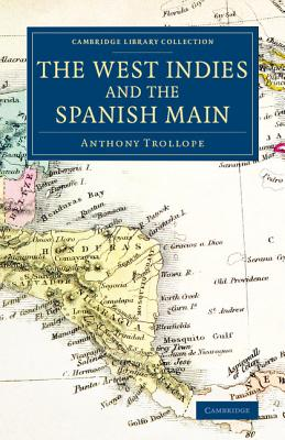 The West Indies and the Spanish Main - Trollope, Anthony