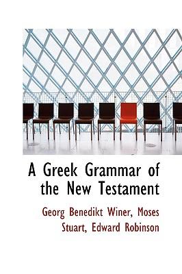 A Greek Grammar of the New Testament - Winer, Georg Benedikt