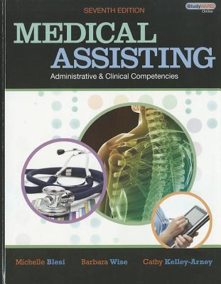 Medical Assisting Administrative and Clinical Competencies - Blesi, Michelle, and Wise, Barbara A, and Kelley-Arney, Cathy