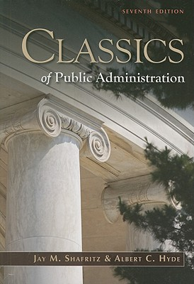 Classics of Public Administration - Shafritz, Jay M, Jr., and Hyde, Albert C