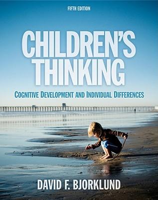 Children's Thinking: Cognitive Development and Individual Differences - Bjorklund, David F, Professor, PhD