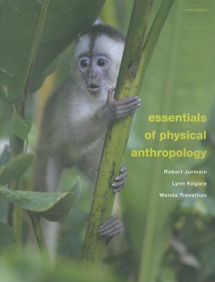 Essentials of Physical Anthropology - Jurmain, Robert, and Kilgore, Lynn, and Trevathan, Wenda