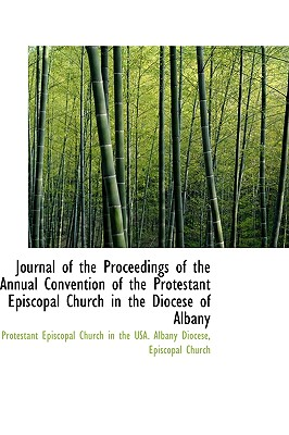 Journal of the Proceedings of the Annual Convention of the Protestant Episcopal Church in the Dioces - Episcopal Church in the Usa Albany Dioc, Church In the Usa Albany