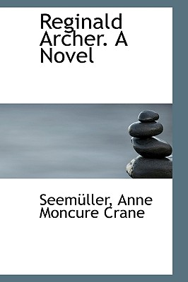 Reginald Archer. a Novel - Anne Moncure Crane, Seem Ller