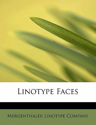 Linotype Faces - Mergenthaler Linotype Company (Creator)