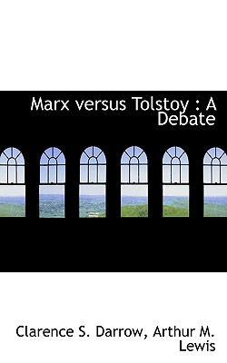 Marx Versus Tolstoy: A Debate - Darrow, Clarence S, and Lewis, Arthur M