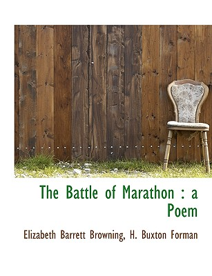 The Battle of Marathon: A Poem - Browning, Elizabeth Barrett, and Forman, H Buxton
