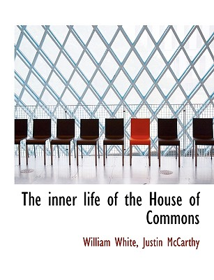 The Inner Life of the House of Commons - White, William, Jr., and McCarthy, Justin
