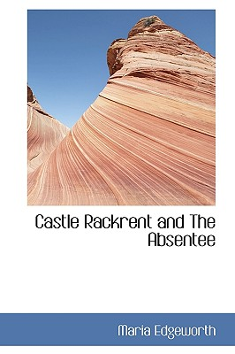 Castle Rackrent and the Absentee - Edgeworth