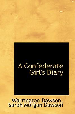 A Confederate Girl's Diary - Dawson, Warrington, and Dawson, Sarah Morgan