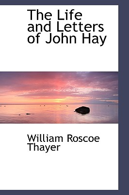 The Life and Letters of John Hay - Thayer, William Roscoe