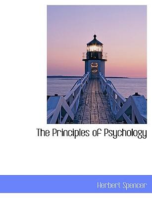 The Principles of Psychology - Spencer, Herbert