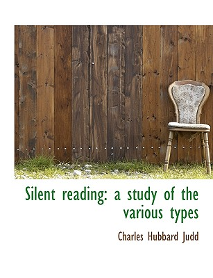 Silent Reading: A Study of the Various Types - Judd, Charles Hubbard