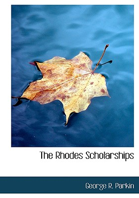 The Rhodes Scholarships - Parkin, George R