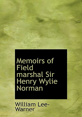 Memoirs of Field Marshal Sir Henry Wylie Norman - Lee-Warner, William